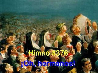 Himno #376 �Oh, hermanos!
