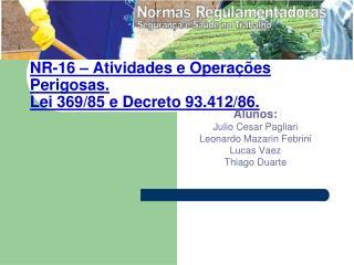 NR-16 – Atividades e Operações Perigosas. Lei 369/85 e Decreto 93.412/86.