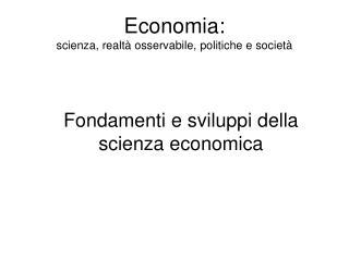 Economia: scienza, realtà osservabile, politiche e società