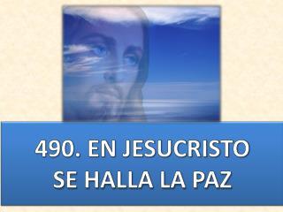 490. EN JESUCRISTO SE HALLA LA PAZ