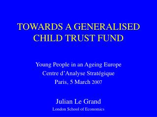 TOWARDS A GENERALISED CHILD TRUST FUND