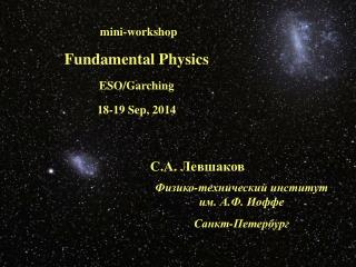 mini-workshop Fundamental Physics ESO/Garching 18-19 Sep, 2014