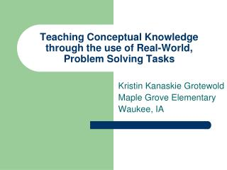 Teaching Conceptual Knowledge through the use of Real-World, Problem Solving Tasks