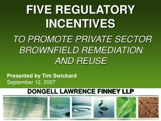 FIVE REGULATORY INCENTIVES TO PROMOTE PRIVATE SECTOR BROWNFIELD REMEDIATION             AND REUSE