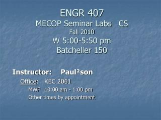 ENGR 407 MECOP Seminar Labs	 CS Fall 2010  W 5:00-5:50 pm Batcheller  150