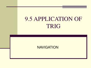 9.5 APPLICATION OF TRIG