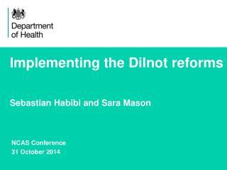 Implementing the Dilnot  reforms Sebastian Habibi and Sara Mason