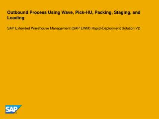 Outbound Process Using Wave, Pick-HU, Packing, Staging, and Loading