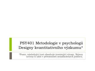 PSY401 Metodologie v psychologii Designy kvantitativn�ho v�zkumu*