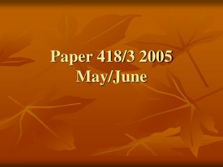 Paper 418/3 2005 May/June