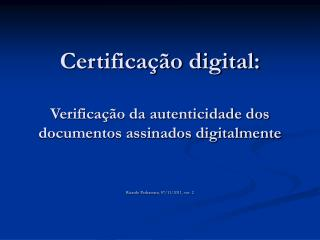 Certifica  o digital:  Verifica  o da autenticidade dos documentos assinados digitalmente
