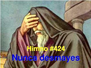 Himno #424 Nunca desmayes