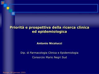 Priorit  e prospettiva della ricerca clinica ed epidemiologica   Antonio Nicolucci   Dip. di Farmacologia Clinica e Epid