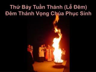 Thứ Bảy Tuần Thánh (Lễ Ðêm) Ðêm Thánh Vọng Chúa Phục Sinh
