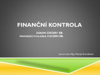 Finanční kontrola zákon  320/2001 Sb.   prováděcí vyhláška  416/2004 Sb.