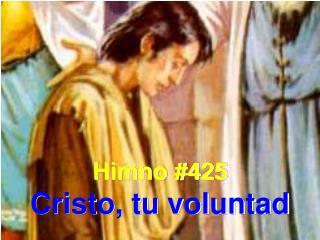 Himno #425 Cristo, tu voluntad