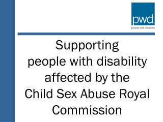Supporting  p eople with  d isability affected by the  Child Sex Abuse Royal Commission