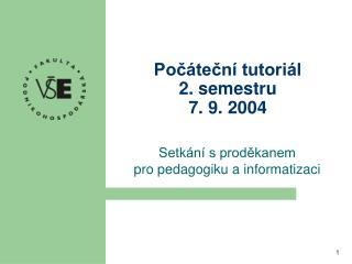 Počáteční tutoriál 2. semestru 7. 9. 2004