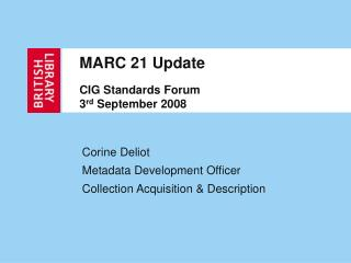 MARC 21 Update CIG Standards Forum 3 rd  September 2008