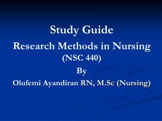 Study Guide  Research Methods in Nursing  (NSC 440) By Olufemi Ayandiran RN,  M.Sc  (Nursing)