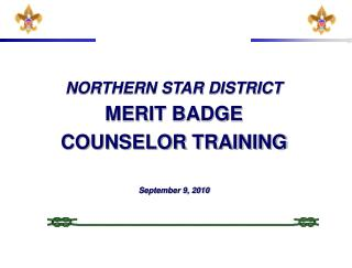 NORTHERN STAR DISTRICT MERIT BADGE  COUNSELOR TRAINING September 9, 2010