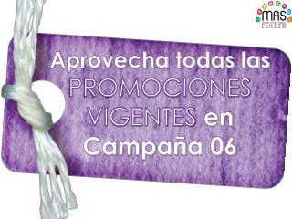 Aprovecha todas las  PROMOCIONES VIGENTES  en Campaña 06