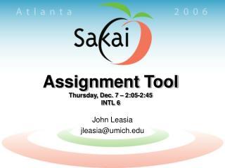 Assignment Tool Thursday, Dec. 7 – 2:05-2:45 INTL 6