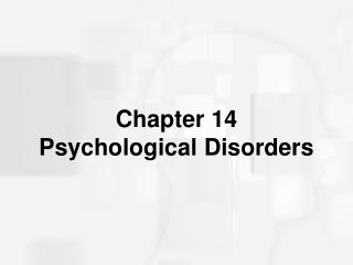 Chapter 14  Psychological Disorders
