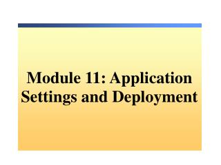 Module 11: Application Settings and Deployment
