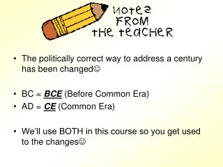 The politically correct way to address a century has been changed  BC =  BCE  (Before Common Era)