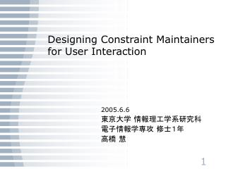 Designing Constraint Maintainers for User Interaction