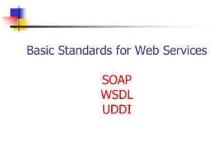 Basic Standards for Web Services SOAP WSDL UDDI