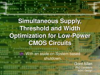 Simultaneous Supply, Threshold and Width Optimization for Low-Power CMOS Circuits