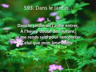 593. Dans le jardin�