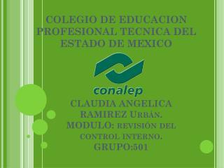 CLAUDIA ANGELICA RAMIREZ Urbán. MODULO: revisión del control interno. GRUPO:501