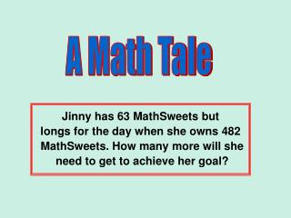 Jinny has 63 MathSweets but longs for the day when she owns 482