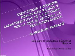 Guía para la educadora. Elementos Básicos Mtra. Marisela Alonso Sánchez