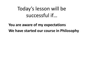 Today�s lesson will be successful if�