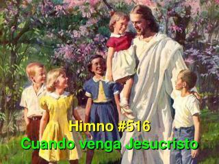 Himno #516 Cuando venga Jesucristo