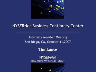 NYSERNet Business Continuity Center Internet2 Member Meeting  San Diego, CA, October 11,2007