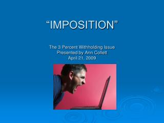 �IMPOSITION� The 3 Percent Withholding Issue Presented by Ann Collett April 21, 2009