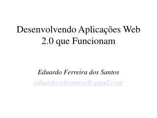 Desenvolvendo Aplicações Web 2.0 que Funcionam