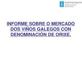 INFORME SOBRE O MERCADO DOS VIÑOS GALEGOS CON DENOMINACIÓN DE ORIXE.