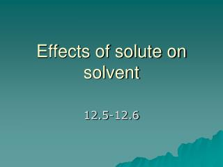 Effects of solute on solvent
