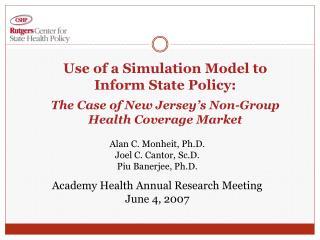 Alan C. Monheit, Ph.D. Joel C. Cantor, Sc.D. Piu Banerjee, Ph.D.