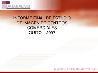 INFORME FINAL DE ESTUDIO DE IMAGEN DE CENTROS COMERCIALES  QUITO – 2007