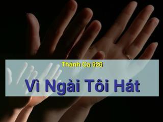 Thánh Ca  526 Vì Ngài Tôi Hát