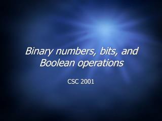 Binary numbers, bits, and Boolean operations