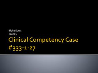Clinical Competency Case  #333-1-27