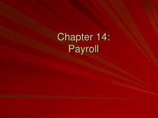 Chapter 14:   Payroll